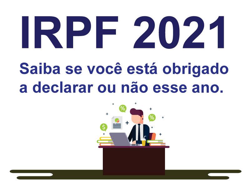 IRPF 2021 – Saiba Se Você Está Obrigado Ou Não A Declarar Esse Ano